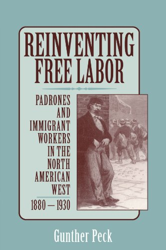 9780521778190: Reinventing Free Labor: Padrones and Immigrant Workers in the North American West, 1880-1930