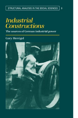 9780521778596: Industrial Constructions: The Sources of German Industrial Power (Structural Analysis in the Social Sciences)