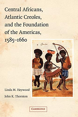 Central Africans, Atlantic Creoles, and the Foundation: Linda M. Heywood,