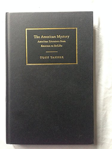 The American Mystery: American Literature from Emerson to DeLillo Tanner, Tony; Bell, Ian F. A. and...