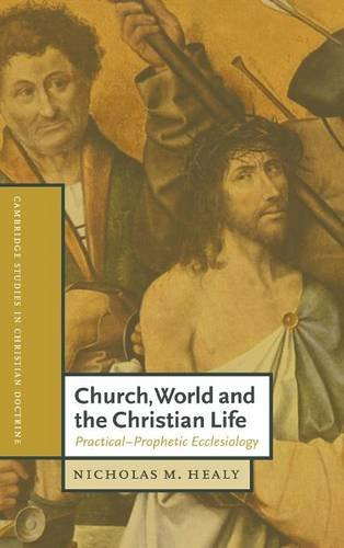 9780521781381: Church, World and the Christian Life Hardback: Practical-Prophetic Ecclesiology (Cambridge Studies in Christian Doctrine)