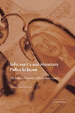 Informality and Monetary Policy in Japan: The Political Economy of Bank Performance: Adrian van ...