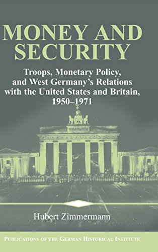 Money and Security: Troops, Monetary Policy, and West Germanys Relations with the United States and...