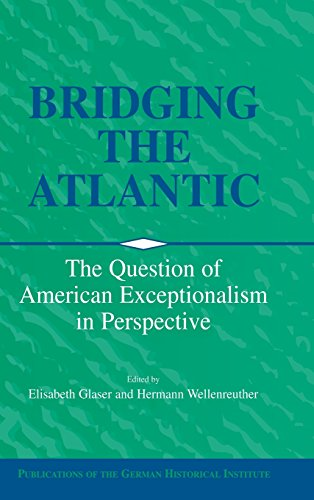 Bridging the Atlantic, Thw Question of American Exceptionalism in Perspective: GLASER, Elisabeth ...