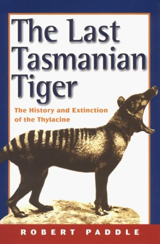 9780521782197: The Last Tasmanian Tiger: The History and Extinction of the Thylacine