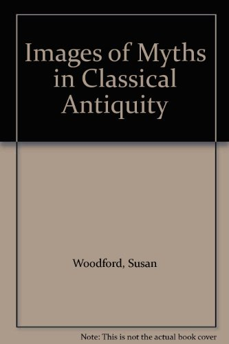 Images of Myths in Classical Antiquity: Woodford, Susan