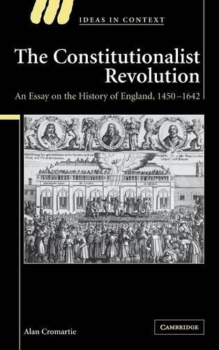 The Constitutionalist Revolution: An Essay on the History of England, 1450-1642 (Ideas in Context):...