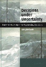 Decisions Under Uncertainty. Probabilistic Analysis for Engineering Decisions.: Jordaan, Ian