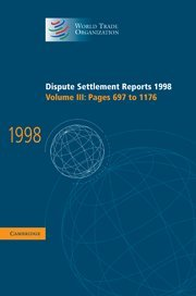 Dispute Settlement Reports 1998: Volume 3, Pages 697-1176 (Hardcover): Wto