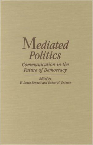 9780521783569: Mediated Politics: Communication in the Future of Democracy (Communication, Society and Politics)