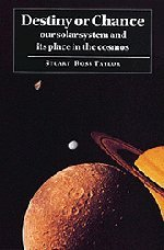 Destiny or Chance: Our Solar System & Its Place in the Cosmos.: Stuart Ross Taylor