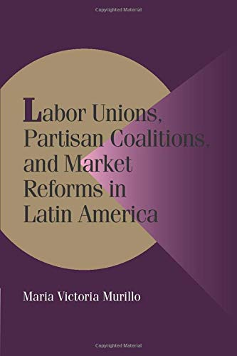 9780521785556: Labor Unions, Partisan Coalitions, and Market Reforms in Latin America Paperback (Cambridge Studies in Comparative Politics)