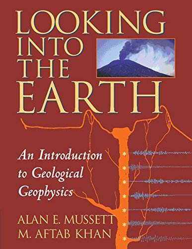 Looking into the Earth: An Introduction to: Mussett, Alan E.;