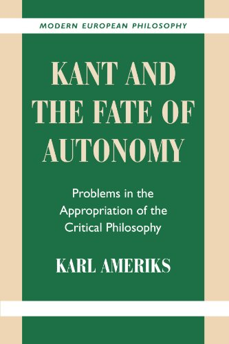 Kant and the Fate of Autonomy: Problems in the Appropriation of the Critical Philosophy (Modern European Philosophy) (0521786142) by Ameriks, Karl
