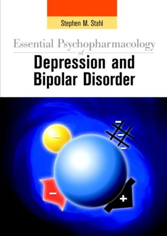 Essential Psychopharmacology of Depression and Bipolar Disorder: Stephen M. Stahl,