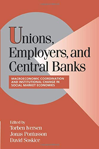 9780521788847: Unions, Employers, and Central Banks: Macroeconomic Coordination and Institutional Change in Social Market Economies (Cambridge Studies in Comparative Politics)