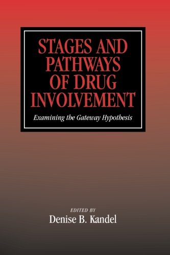 Stages and Pathways of Drug Involvement : Examining the Gateway Hypothesis: Kandel, Denise