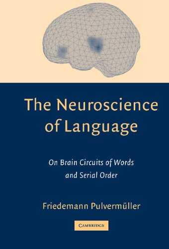 9780521790260: The Neuroscience of Language: On Brain Circuits of Words and Serial Order