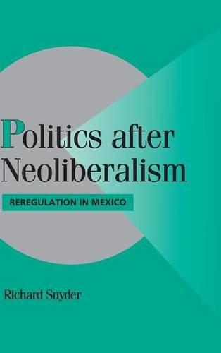 Politics after Neoliberalism: Reregulation in Mexico (Cambridge Studies in Comparative Politics): ...