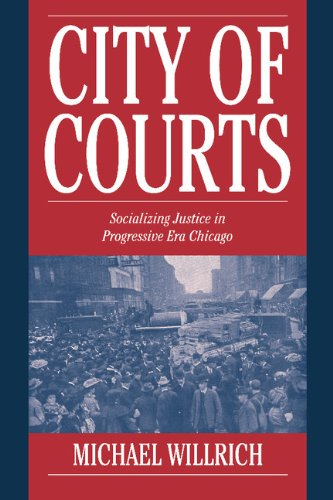 9780521790826: City of Courts: Socializing Justice in Progressive Era Chicago (Cambridge Historical Studies in American Law and Society)
