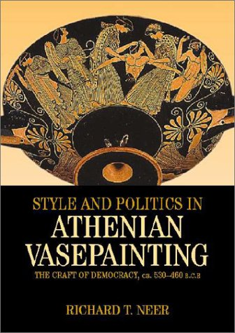 9780521791113: Style and Politics in Athenian Vase-Painting: The Craft of Democracy, circa 530-470 BCE (Cambridge Studies in Classical Art and Iconography)
