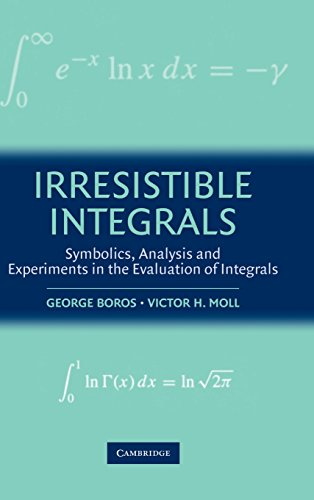 9780521791861: Irresistible Integrals: Symbolics, Analysis and Experiments in the Evaluation of Integrals
