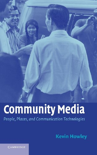 Community Media: People, Places, and Communication Technologies: Kevin Howley