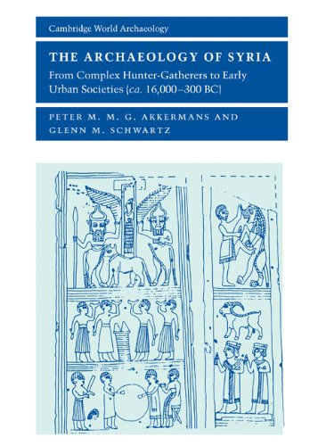The Archaeology of Syria: From Complex Hunter-Gatherers to Early Urban Societies (c.16,000-300 BC) ...