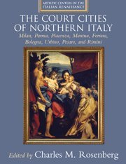 9780521792486: The Court Cities of Northern Italy: Milan, Parma, Piacenza, Mantua, Ferrara, Bologna, Urbino, Pesaro, and Rimini (Artistic Centers of the Italian Renaissance)