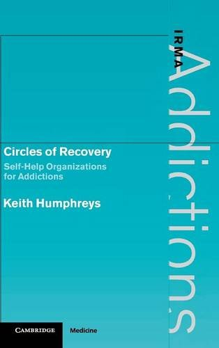 9780521792776: Circles of Recovery: Self-Help Organizations for Addictions (International Research Monographs in the Addictions)