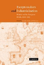 9780521793049: Exceptionalism and Industrialisation: Britain and its European Rivals, 1688-1815