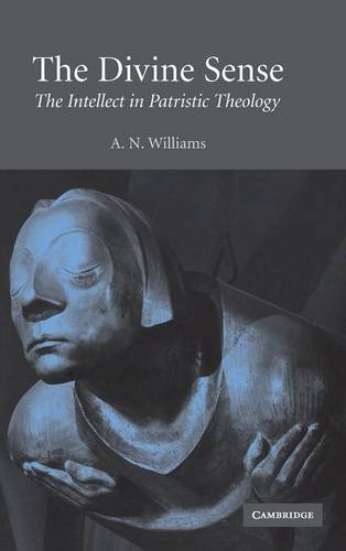 The Divine Sense: The Intellect in Patristic Theology: A.N. Williams