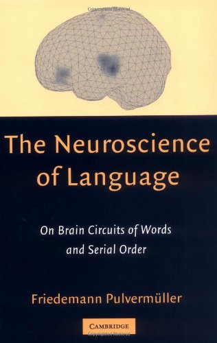 9780521793742: The Neuroscience of Language: On Brain Circuits of Words and Serial Order
