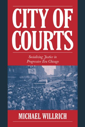 9780521794039: City of Courts: Socializing Justice in Progressive Era Chicago (Cambridge Historical Studies in American Law and Society)