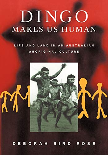 9780521794848: Dingo Makes Us Human: Life and Land in an Australian Aboriginal Culture