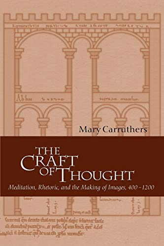 The Craft of Thought: Meditation, Rhetoric, and the Making of Images, 400-1200 (Cambridge Studies ...