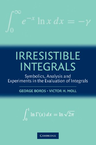 9780521796361: Irresistible Integrals: Symbolics, Analysis and Experiments in the Evaluation of Integrals