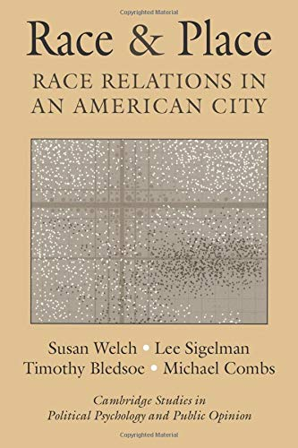 Race and Place: Race Relations in an American City (Cambridge Studies in Public Opinion and Political Psychology) (9780521796552) by Susan Welch; Lee Sigelman; Timothy Bledsoe; Michael Combs