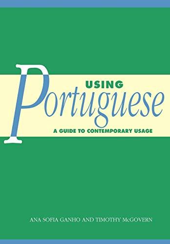 Using Portuguese: A Guide to Contemporary Usage: Ana Sofia Ganho and Timothy McGovern