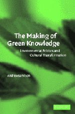 9780521796873: The Making of Green Knowledge: Environmental Politics and Cultural Transformation