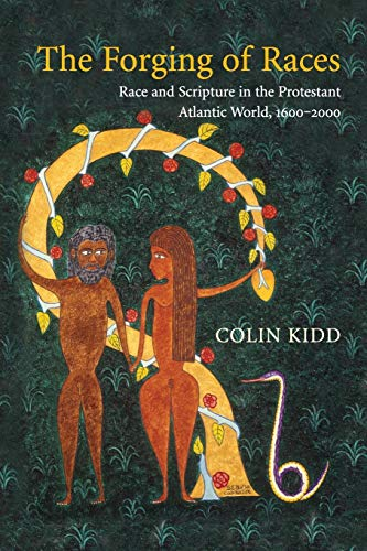 The Forging of Races: Race and Scripture in the Protestant Atlantic World, 1600-2000: Colin Kidd