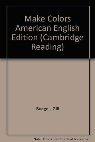 Make Colors American English Edition (Cambridge Reading): Budgell, Gill