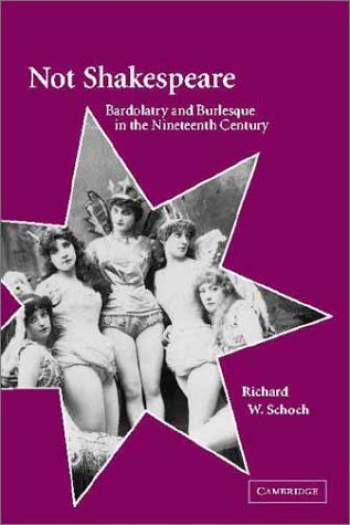 9780521800150: Not Shakespeare: Bardolatry and Burlesque in the Nineteenth Century