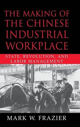 9780521800211: The Making of the Chinese Industrial Workplace: State, Revolution, and Labor Management (Cambridge Modern China Series)