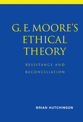 9780521800556: G. E. Moore's Ethical Theory: Resistance and Reconciliation