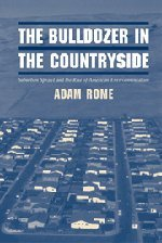 9780521800594: The Bulldozer in the Countryside: Suburban Sprawl and the Rise of American Environmentalism (Studies in Environment and History)