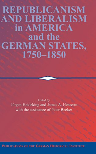 9780521800662: Republicanism and Liberalism in America and the German States, 1750-1850 (Publications of the German Historical Institute)