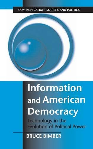 9780521800679: Information and American Democracy: Technology in the Evolution of Political Power (Communication, Society and Politics)