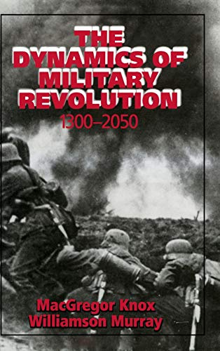 The Dynamics of Military Revolution, 1300 2050: Macgregor Murray, Williamson Knox