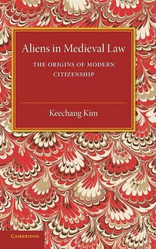 Aliens In Medieval Law: The Origins Of Modern Citizenship (Cambridge Studies In English Legal ...